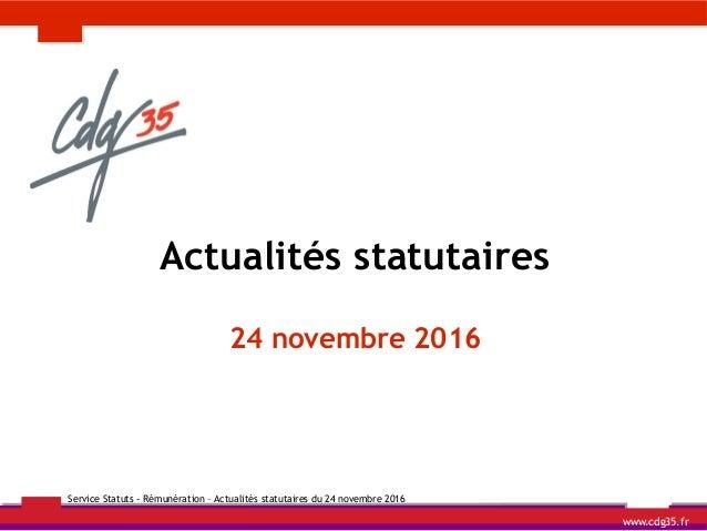 Service Statuts - Rémunération – Actualités statutaires du 24 novembre 2016 Actualités statutaires 24 novembre 2016 www.cd...