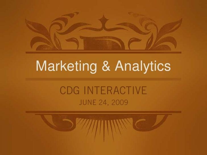 Marketing & Analytics<br />CDG INTERACTIVE<br />JUNE 24, 2009<br />