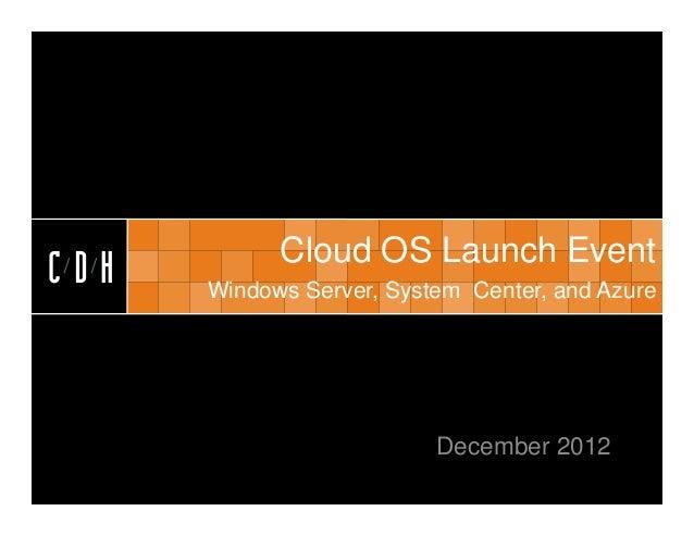 CDH            Cloud OS Launch EventCDH   Windows Server, System Center, and Azure                          December 2012