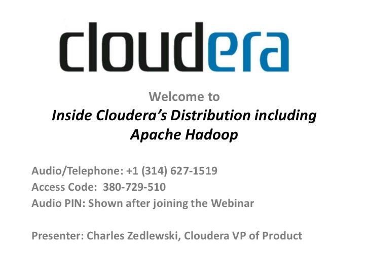 Welcome toInside Cloudera's Distribution including Apache Hadoop<br />Audio/Telephone: +1 (314) 627-1519<br />Access Code:...