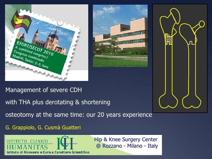 <ul><li>Management of severe CDH  </li></ul><ul><li>with THA plus derotating & shortening  </li></ul><ul><li>osteotomy at ...