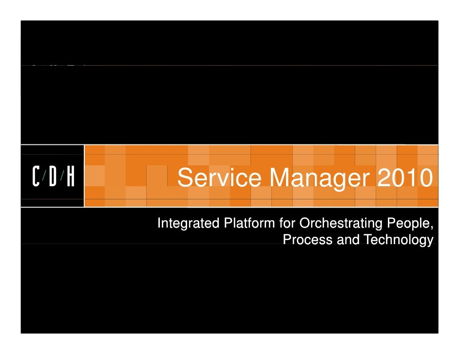 CDH   CDH      Service Manager 2010       Integrated Platform for Orchestrating People,                            Process...