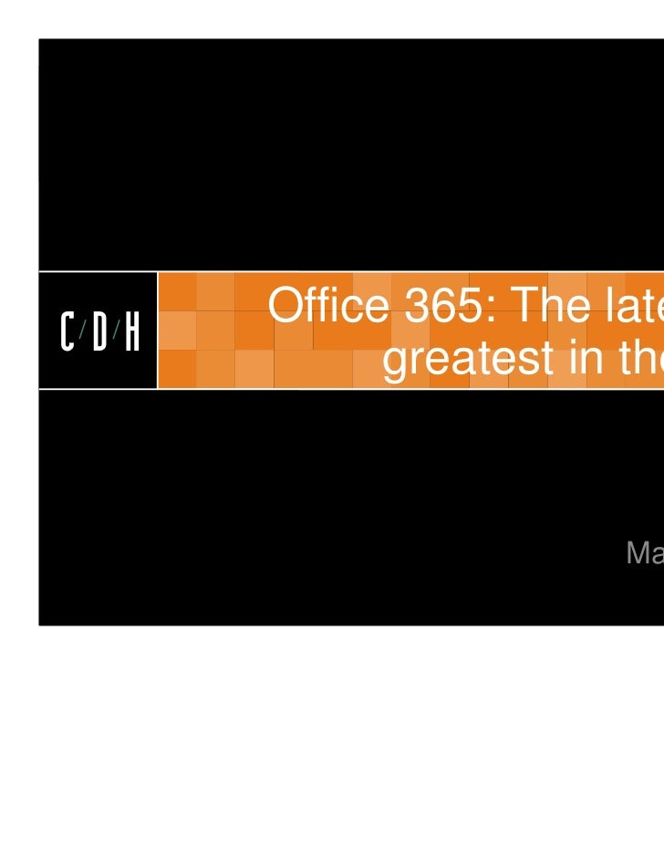 CDH      Office 365: The latest andCDH         greatest in the cloud                       May 2011
