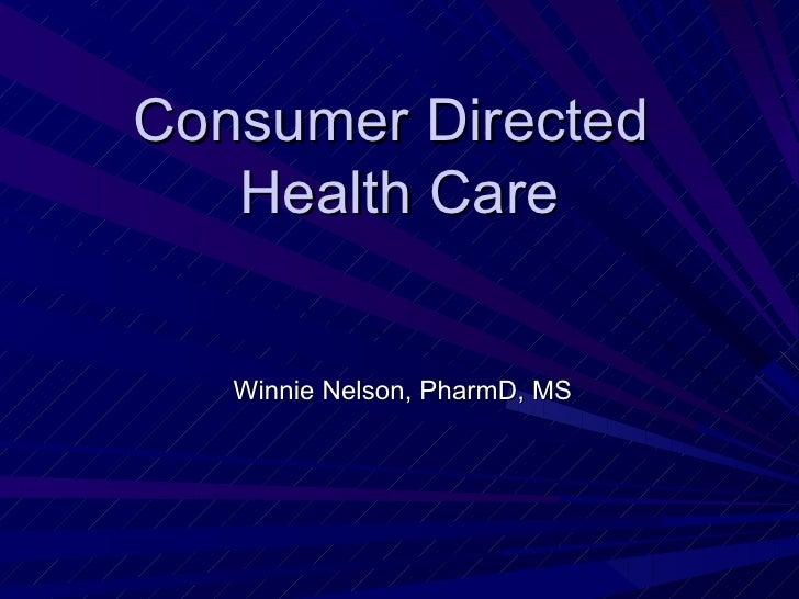 Consumer Directed  Health Care Winnie Nelson, PharmD, MS