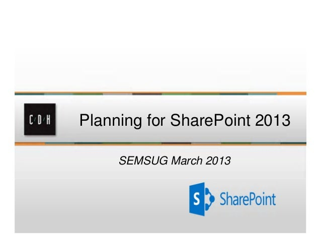Planning for SharePoint 2013     SEMSUG March 2013