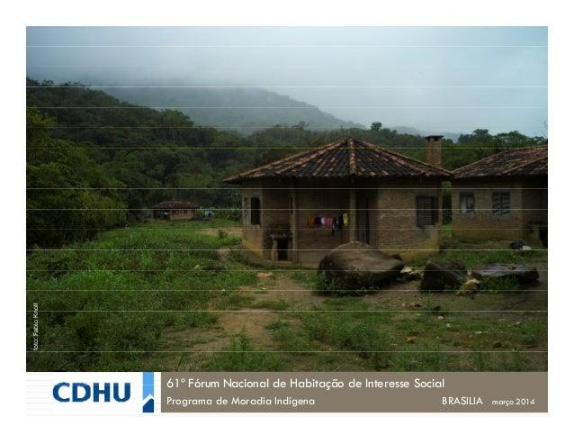 61º Fórum Nacional de Habitação de Interesse Social Programa de Moradia Indígena BRASILIA março 2014 foto:FabioKnoll