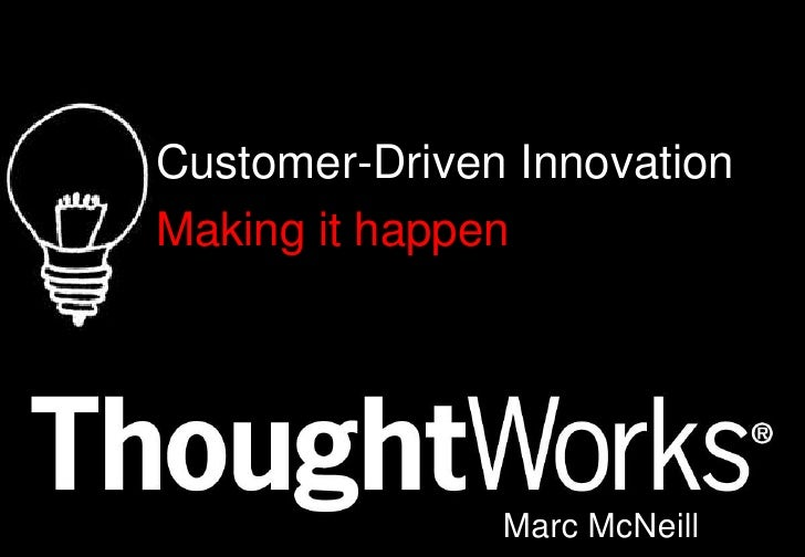 Customer-Driven Innovation<br />Making it happen<br />Marc McNeill<br />