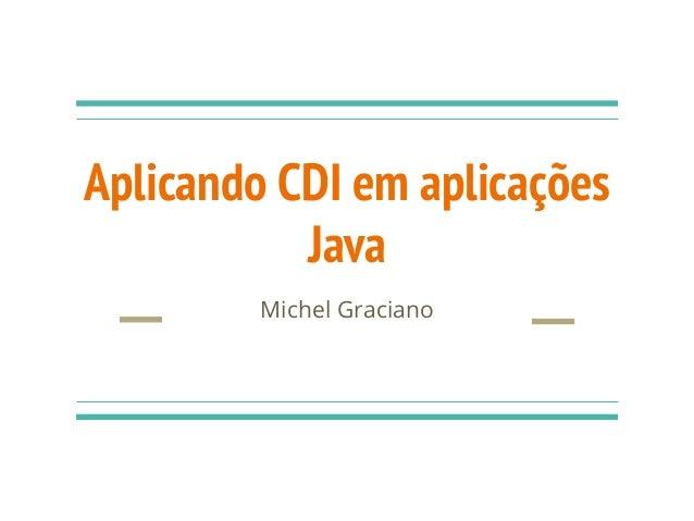Aplicando CDI em aplicações Java Michel Graciano
