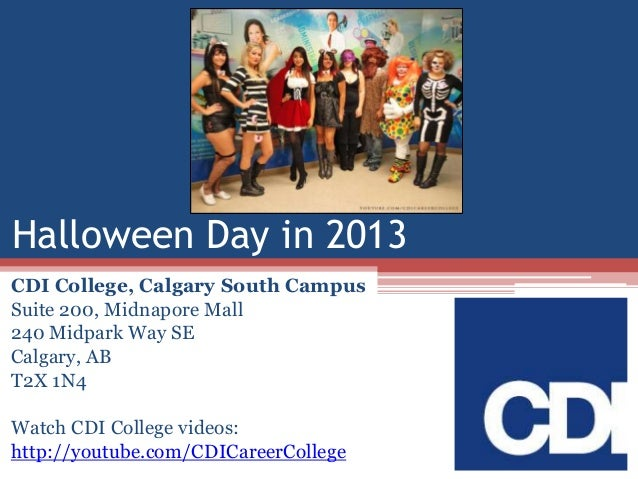 Halloween Day in 2013 CDI College, Calgary South Campus Suite 200, Midnapore Mall 240 Midpark Way SE Calgary, AB T2X 1N4 W...