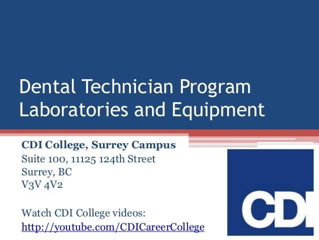 Dental Technician Program Laboratories and Equipment CDI College, Surrey Campus Suite 100, 11125 124th Street Surrey, BC V...