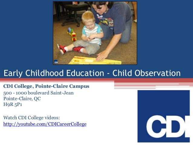 Early Childhood Education - Child Observation CDI College, Pointe-Claire Campus 500 - 1000 boulevard Saint-Jean Pointe-Cla...