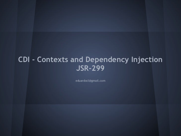 CDI - Contexts and Dependency Injection                JSR-299               eduardocl@gmail.com