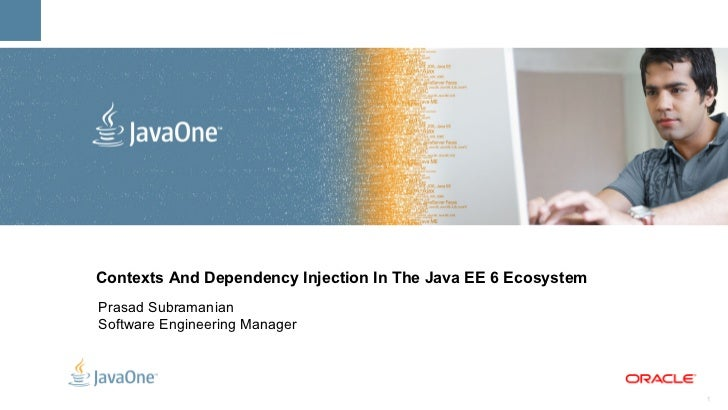 Contexts And Dependency Injection In The Java EE 6 Ecosystem <ul><li>Prasad Subramanian