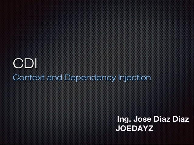 CDI Context and Dependency Injection  Ing. Jose Diaz Diaz JOEDAYZ