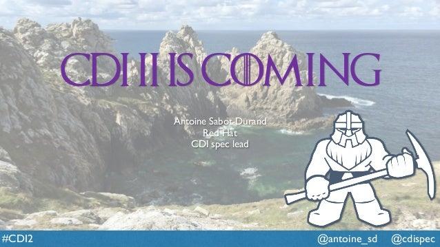 @antoine_sd @cdispec#CDI2 CDI II is coming Antoine Sabot-Durand Red Hat CDI spec lead