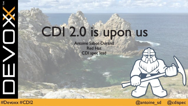 @antoine_sd @cdispec#Devoxx #CDI2 CDI 2.0 is upon us Antoine Sabot-Durand Red Hat CDI spec lead