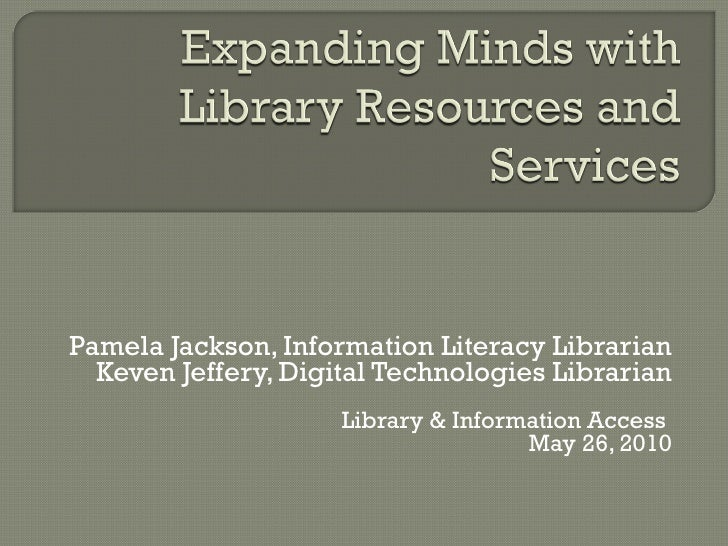 Pamela Jackson, Information Literacy Librarian Keven Jeffery, Digital Technologies Librarian Library & Information Access ...