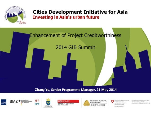 Cities Development Initiative for Asia Investing in Asia's urban future Enhancement of Project Creditworthiness 2014 GIB S...