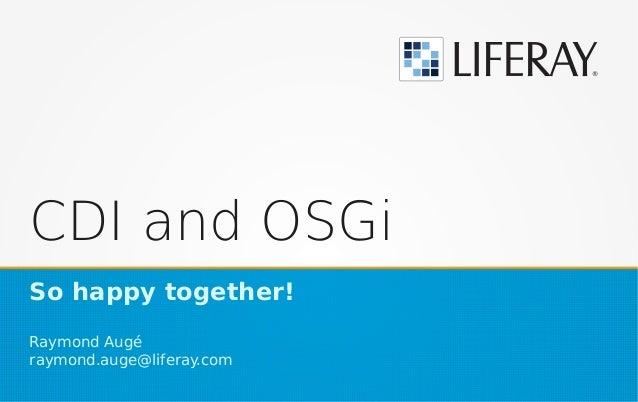 CDI and OSGi So happy together! Raymond Augé raymond.auge@liferay.com
