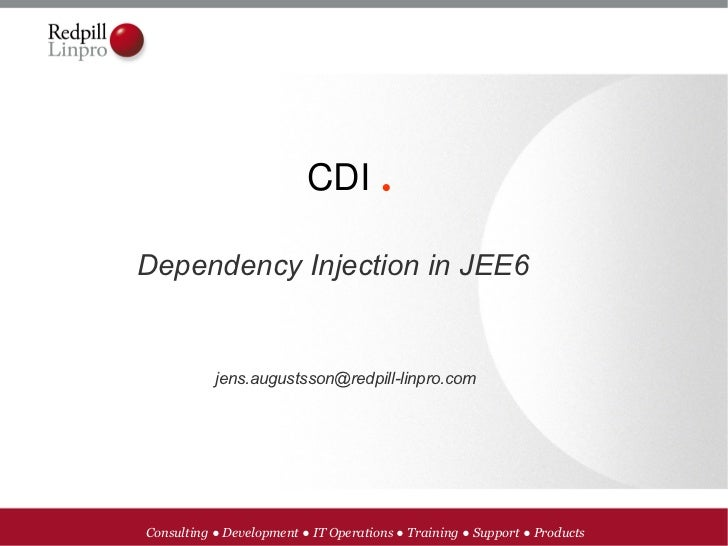 CDI.Dependency Injection in JEE6           jens.augustsson@redpill-linpro.comConsulting ● Development ● IT Operations ● T...