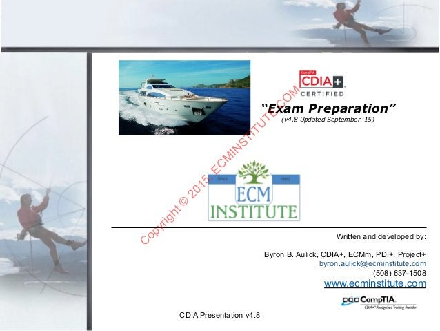 CDIA Presentation v4.8Copyright © 2015 Written and developed by: Byron B. Aulick, CDIA+, ECMm, PDI+, Project+ byron.aulick...