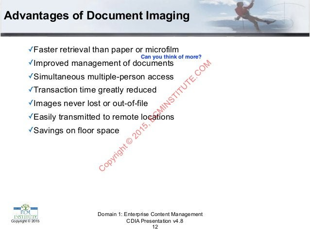 CDIA Presentation v4.8Copyright © 2015 Advantages of Document Imaging ✓Faster retrieval than paper or microfilm ✓Improved ...