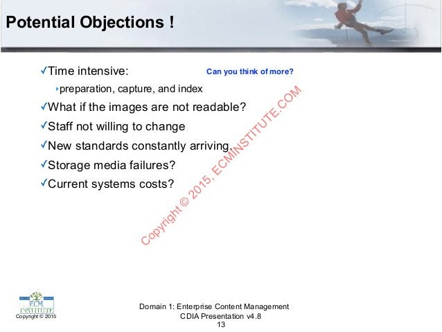 CDIA Presentation v4.8Copyright © 2015 Potential Objections ! ✓Time intensive: ‣preparation, capture, and index ✓What if t...