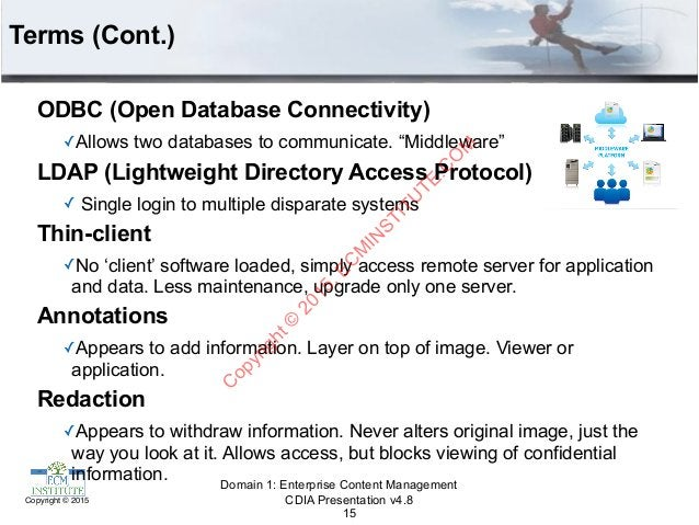 CDIA Presentation v4.8Copyright © 2015 Terms (Cont.) ODBC (Open Database Connectivity) ✓Allows two databases to communicat...