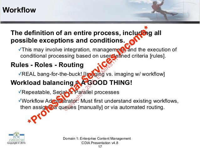 CDIA Presentation v4.8Copyright © 2015 Workflow The definition of an entire process, including all possible exceptions and...