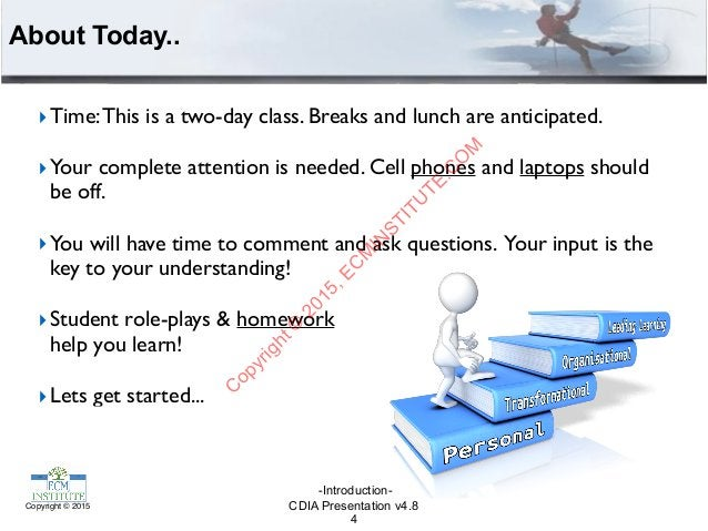 CDIA Presentation v4.8Copyright © 2015 About Today.. ‣Time:This is a two-day class. Breaks and lunch are anticipated. ‣You...