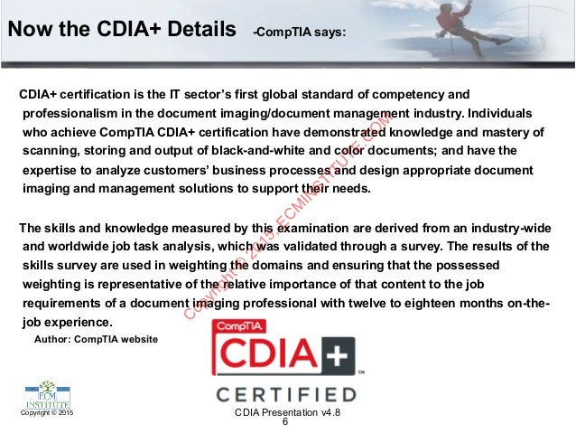 CDIA Presentation v4.8Copyright © 2015 Now the CDIA+ Details -CompTIA says: CDIA+ certification is the IT sector's first g...