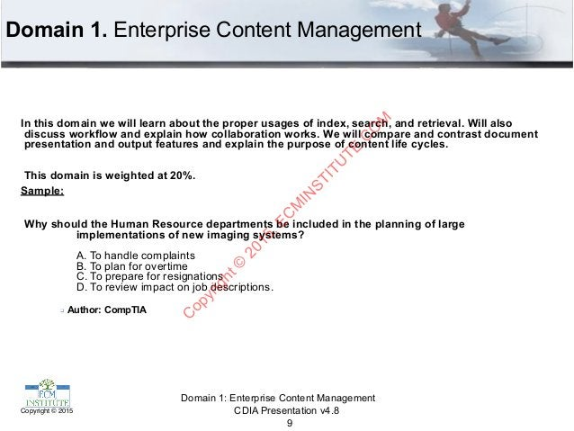 CDIA Presentation v4.8Copyright © 2015 Domain 1. Enterprise Content Management In this domain we will learn about the prop...