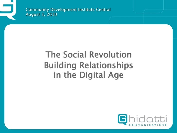 Community Development Institute Central August 3, 2010             The Social Revolution         Building Relationships   ...