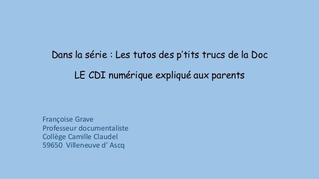 Dans la série : Les tutos des p'tits trucs de la Doc LE CDI numérique expliqué aux parents Françoise Grave Professeur docu...