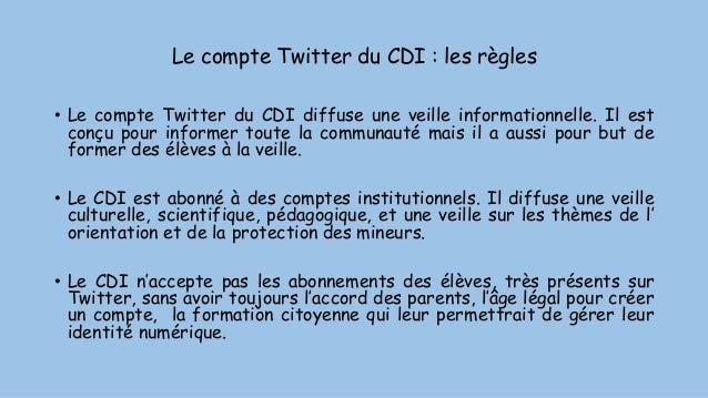 Le compte Twitter du CDI : les règles • Le compte Twitter du CDI diffuse une veille informationnelle. Il est conçu pour in...