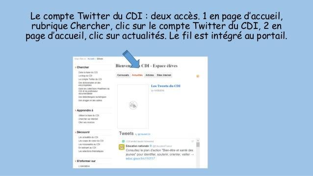 Le compte Twitter du CDI : deux accès. 1 en page d'accueil, rubrique Chercher, clic sur le compte Twitter du CDI, 2 en pag...