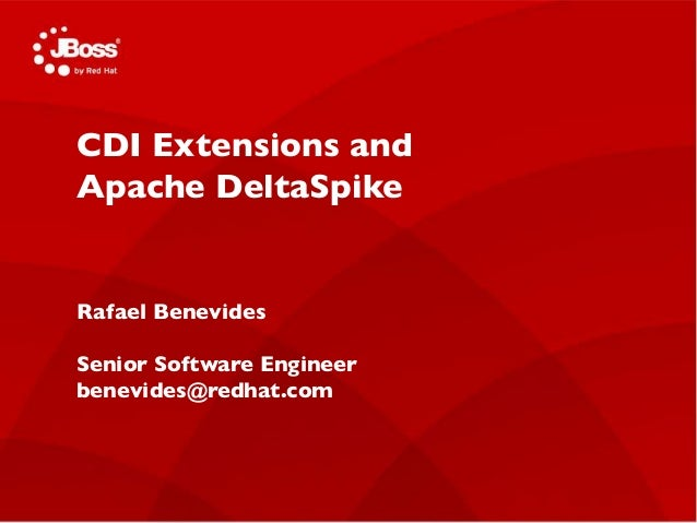 CDI Extensions and  Apache DeltaSpike  Jasoct  AS Project Lead  Rafael May 4, Benevides  2011  Senior Software Engineer  b...