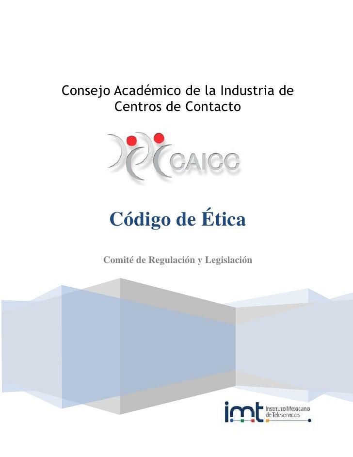 Consejo Académico de la Industria de        Centros de Contacto       Código de Ética      Comité de Regulación y Legislac...