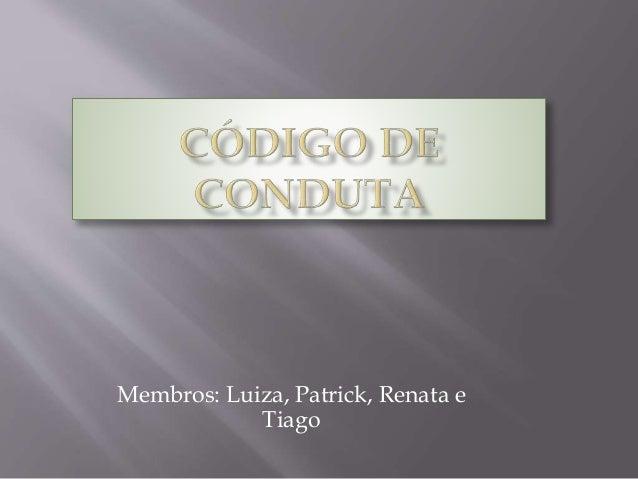 Membros: Luiza, Patrick, Renata e Tiago