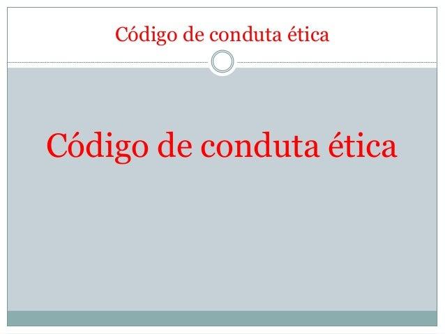 Código de conduta ética Código de conduta ética