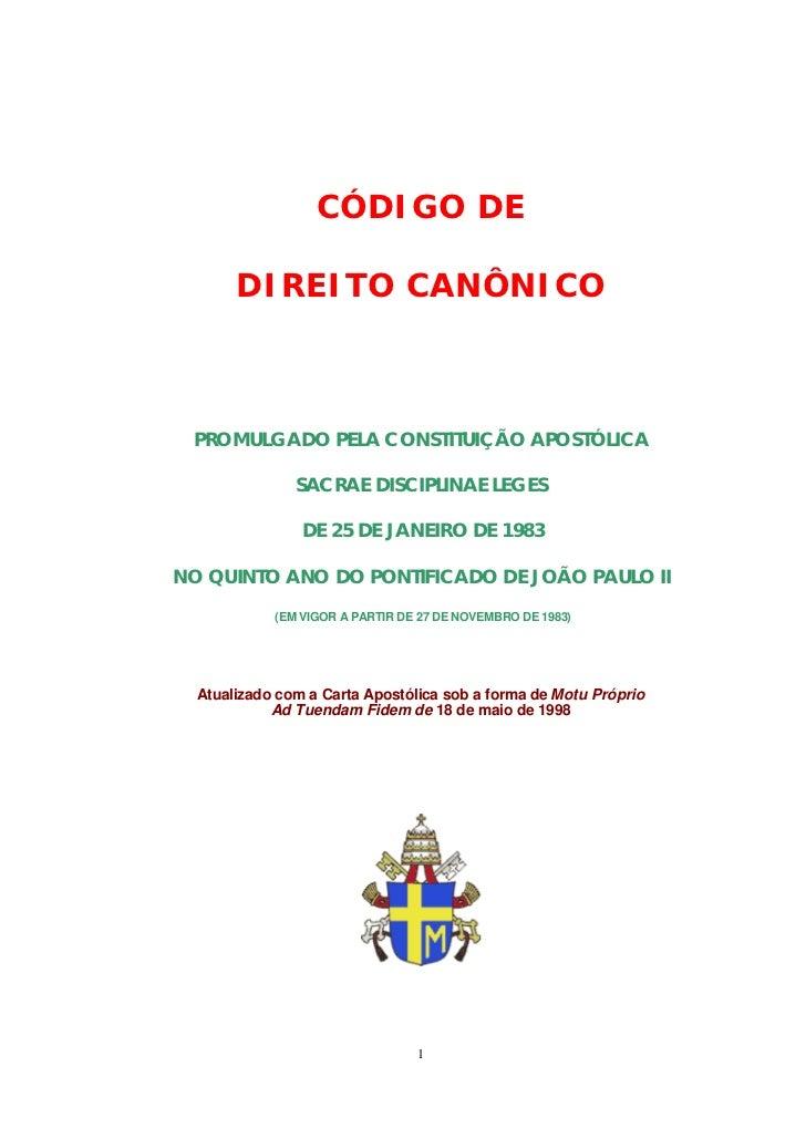 CÓDIGO DE       DIREITO CANÔNICO PROMULGADO PELA CONSTITUIÇÃO APOSTÓLICA               SACRAE DISCIPLINAE LEGES           ...
