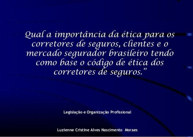 Qual a importância da ética para oscorretores de seguros, clientes e omercado segurador brasileiro tendocomo base o código...