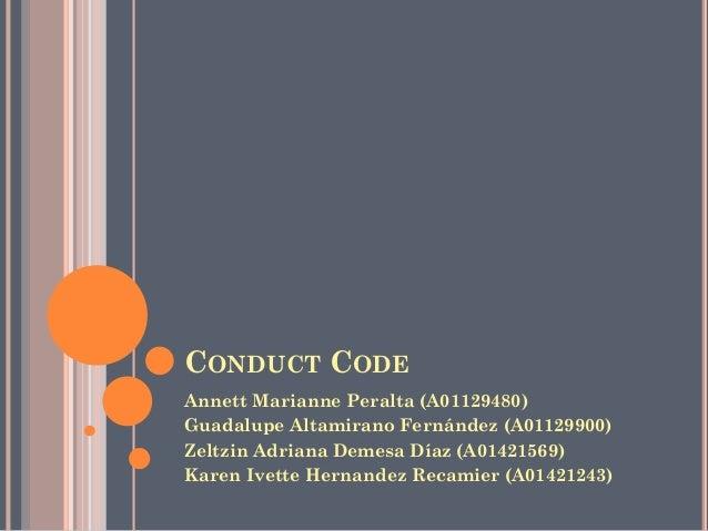 CONDUCT CODE Annett Marianne Peralta (A01129480) Guadalupe Altamirano Fernández (A01129900) Zeltzin Adriana Demesa Díaz (A...