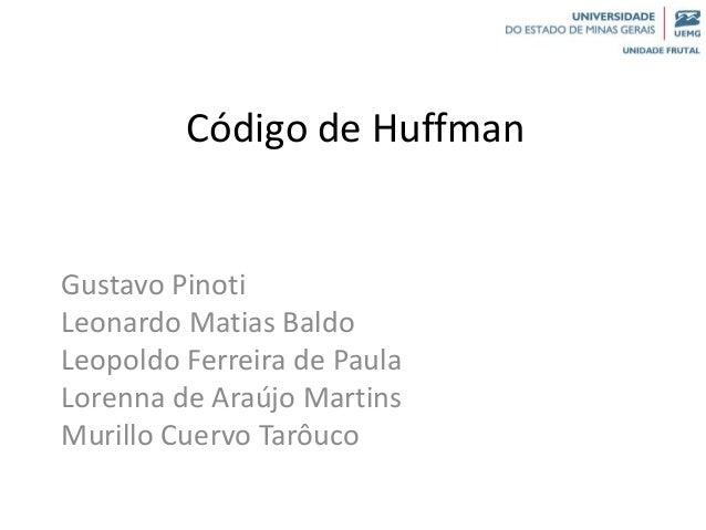 Código de Huffman Gustavo Pinoti Leonardo Matias Baldo Leopoldo Ferreira de Paula Lorenna de Araújo Martins Murillo Cuervo...