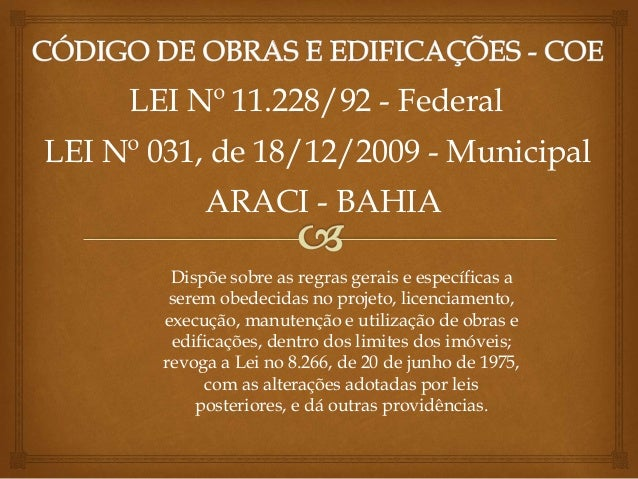 LEI Nº 11.228/92 - Federal Dispõe sobre as regras gerais e específicas a serem obedecidas no projeto, licenciamento, execu...