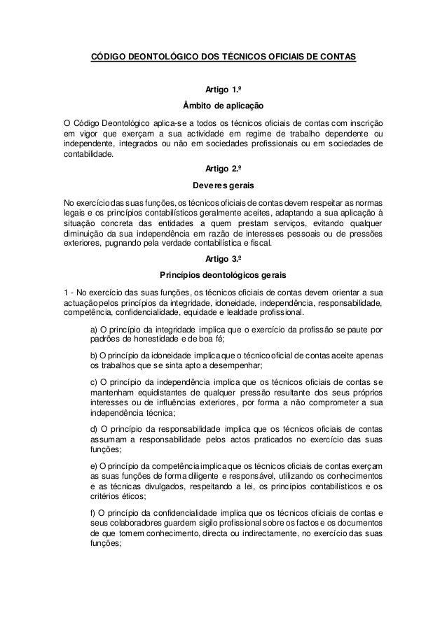 CÓDIGO DEONTOLÓGICO DOS TÉCNICOS OFICIAIS DE CONTAS Artigo 1.º Âmbito de aplicação O Código Deontológico aplica-se a todos...