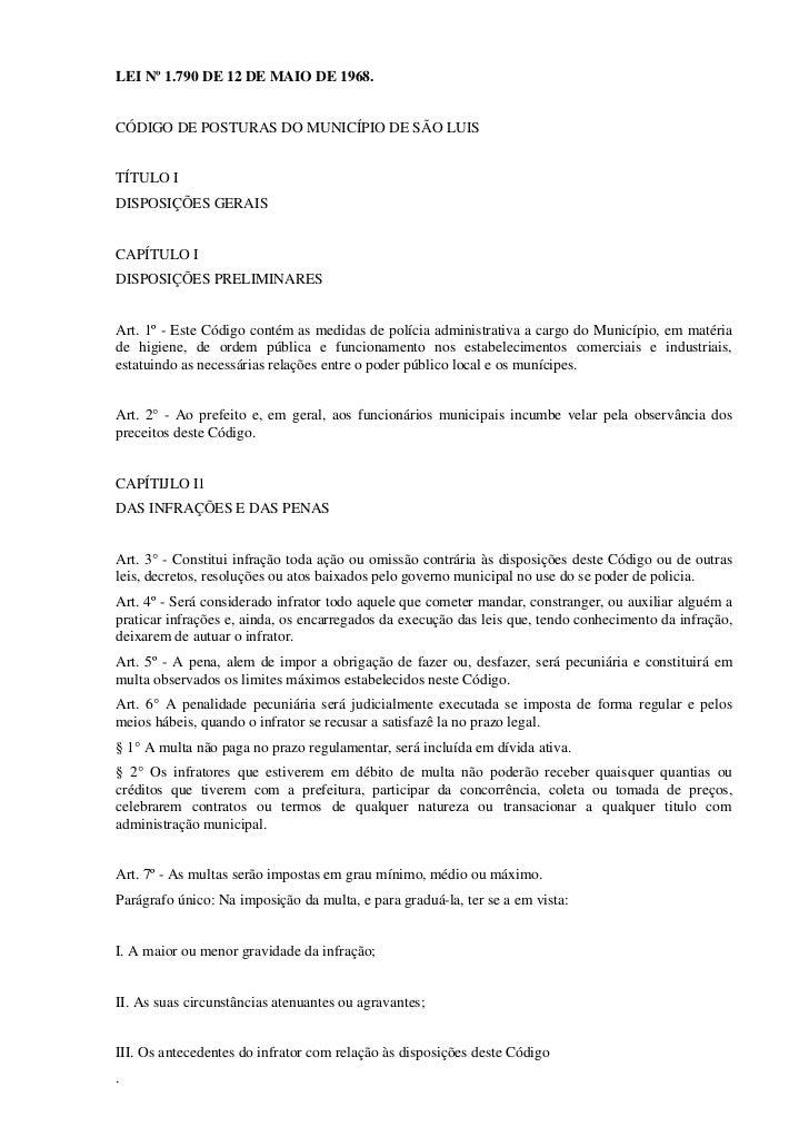 LEI Nº 1.790 DE 12 DE MAIO DE 1968.<br />CÓDIGO DE POSTURAS DO MUNICÍPIO DE SÃO LUIS<br />TÍTULO I<br />DISPOSIÇÕES GERAIS...