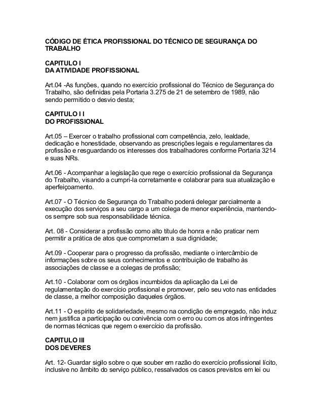 CÓDIGO DE ÉTICA PROFISSIONAL DO TÉCNICO DE SEGURANÇA DO TRABALHO CAPITULO I DA ATIVIDADE PROFISSIONAL Art.04 -As funções, ...