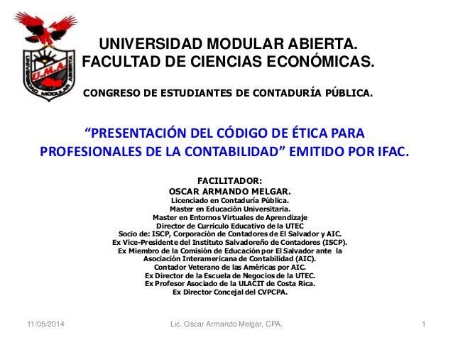 """Lic. Oscar Armando Melgar, CPA. 1 """"PRESENTACIÓN DEL CÓDIGO DE ÉTICA PARA PROFESIONALES DE LA CONTABILIDAD"""" EMITIDO POR IFA..."""