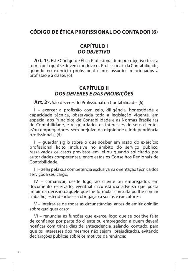 6 CÓDIGO DE ÉTICA PROFISSIONAL DO CONTADOR (6) CAPÍTULO I DO OBJETIVO Art. 1º. Este Código de Ética Profissional tem por o...